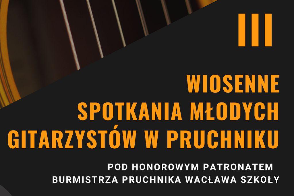 Zapraszamy na III Wiosenne Spotkania Młodych Gitarzystów w Pruchniku