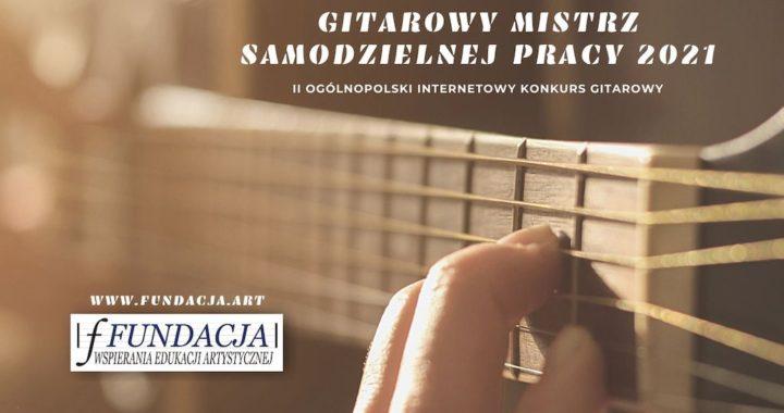 Zapraszamy na II Ogólnopolski Internetowy Konkurs Gitarowy – Gitarowy Mistrz Samodzielnej Pracy 2021